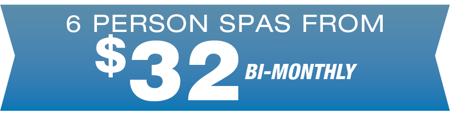 6 person Spas from $32 bi-monthly